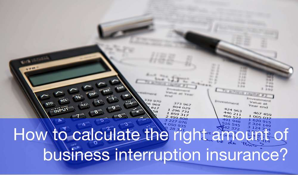 How to calculate the right amount of business interruption insurance?